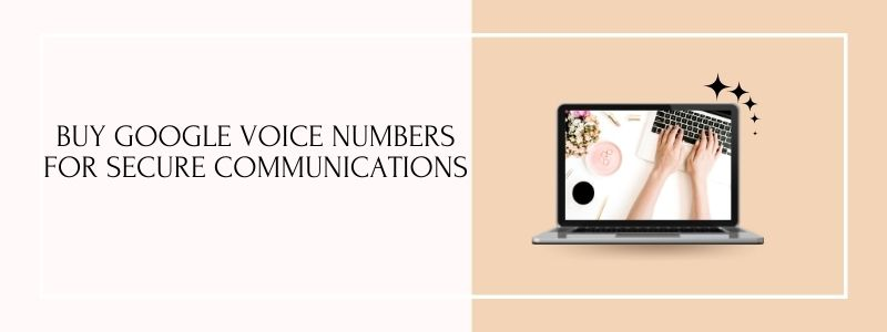 Buy Google Voice Numbers for secure communications
